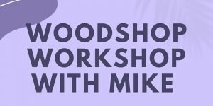 Woodshop Workshop with Mike!